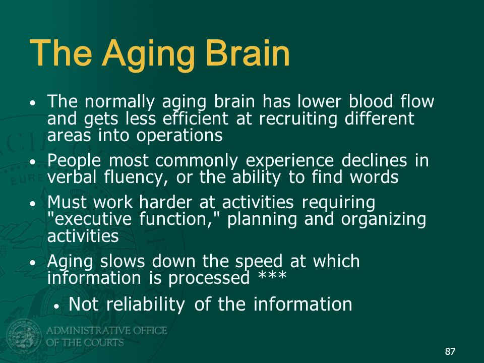 The Aging Brain Not reliability of the information