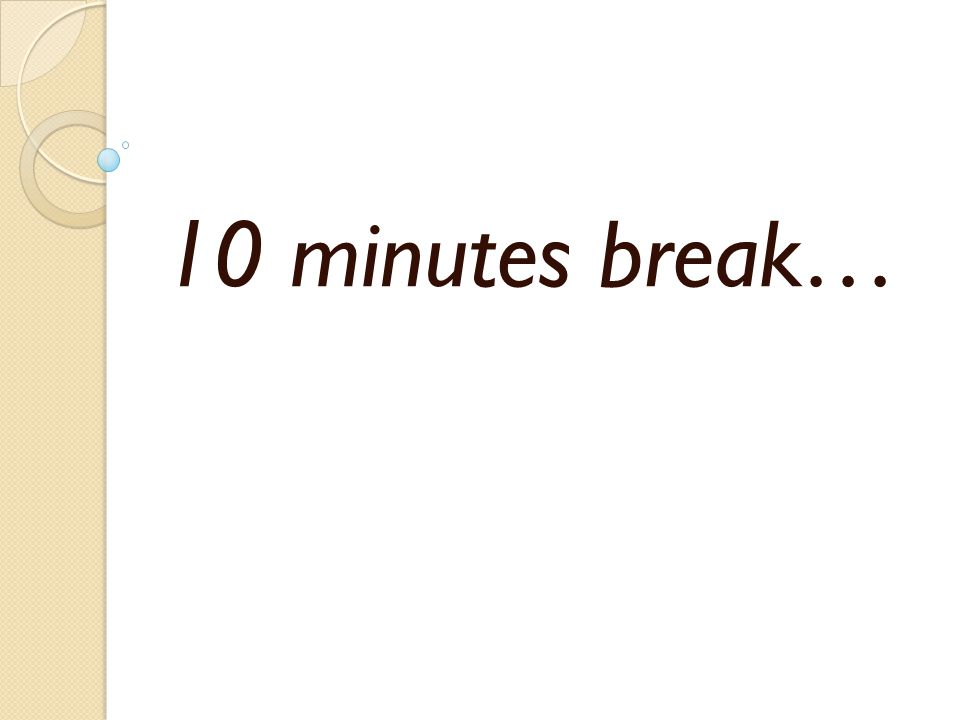 10 minutes break…
