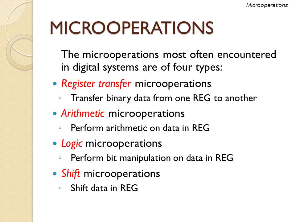 Microoperations MICROOPERATIONS. The microoperations most often encountered in digital systems are of four types: