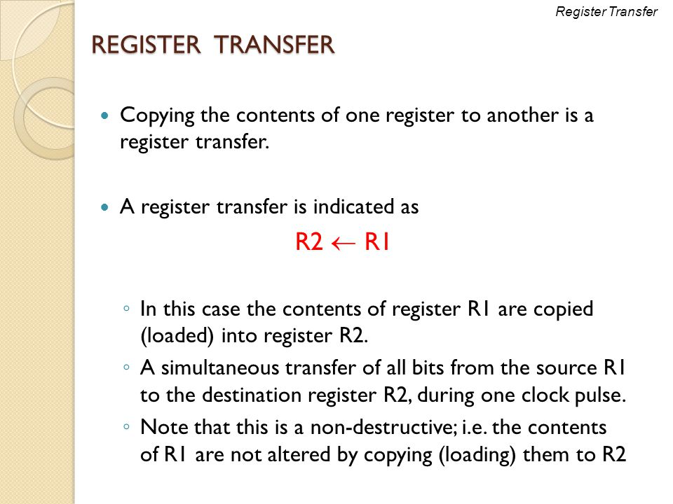 Register Transfer REGISTER TRANSFER. Copying the contents of one register to another is a register transfer.
