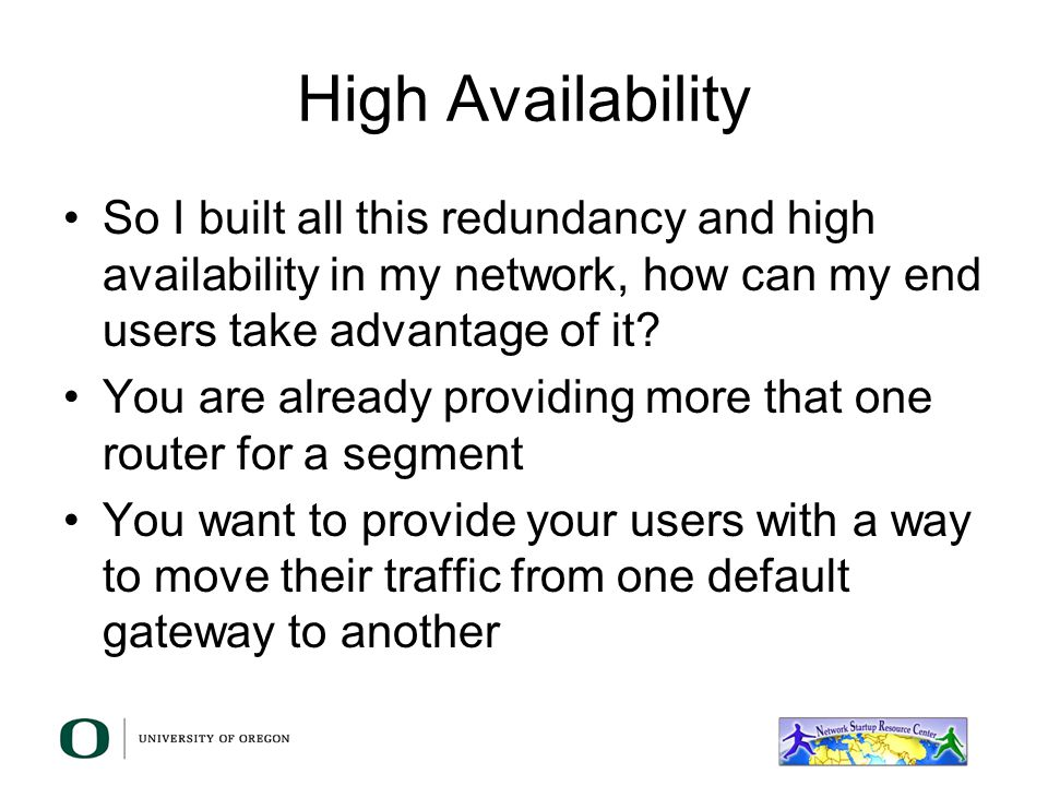 High Availability So I built all this redundancy and high availability in my network, how can my end users take advantage of it