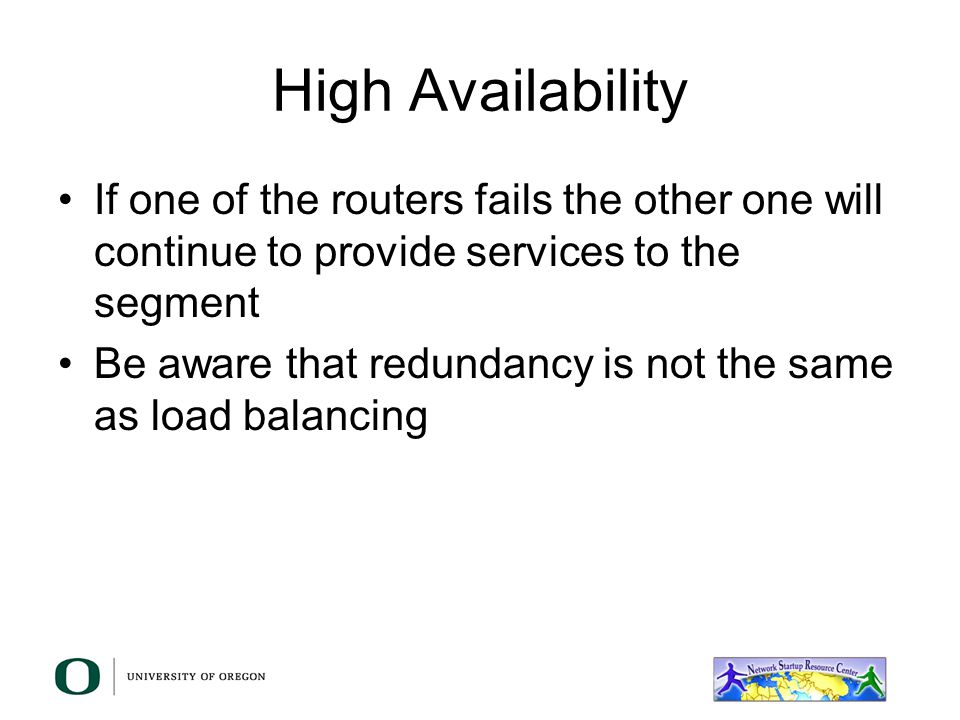 High Availability If one of the routers fails the other one will continue to provide services to the segment.