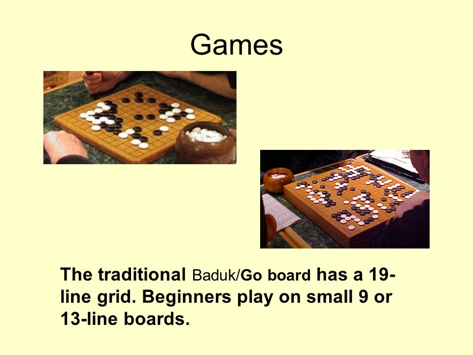 Games The traditional Baduk/Go board has a 19-line grid.
