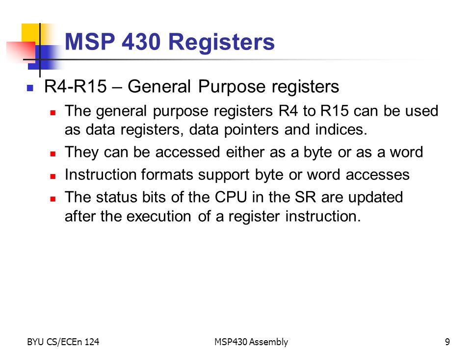 MSP 430 Registers R4-R15 – General Purpose registers