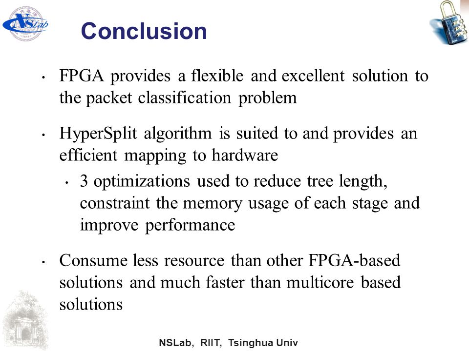 Conclusion FPGA provides a flexible and excellent solution to the packet classification problem.