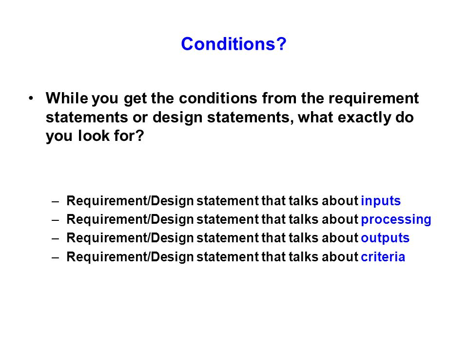 Conditions While you get the conditions from the requirement statements or design statements, what exactly do you look for