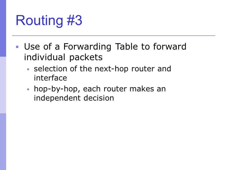 Routing #3 Use of a Forwarding Table to forward individual packets
