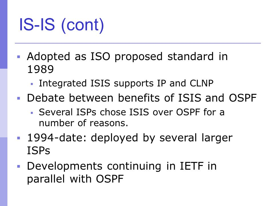IS-IS (cont) Adopted as ISO proposed standard in 1989