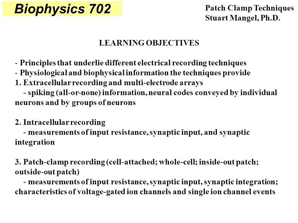 Biophysics 702 Patch Clamp Techniques Stuart Mangel, Ph.D.