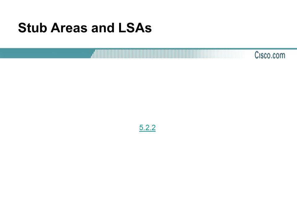 Stub Areas and LSAs 5.2.2.