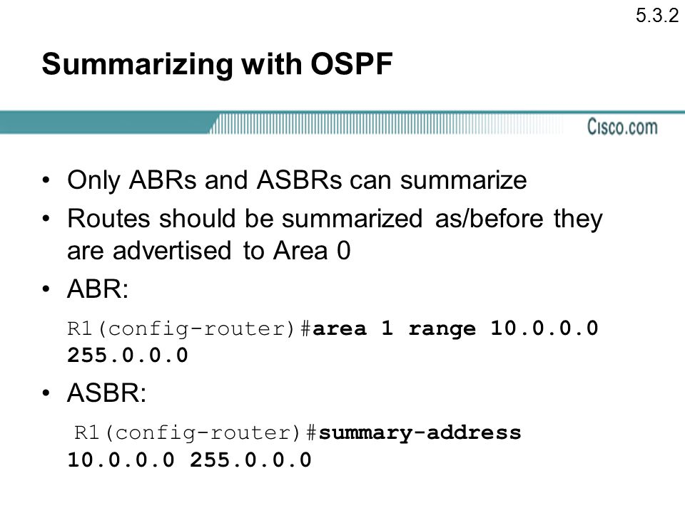 Summarizing with OSPF Only ABRs and ASBRs can summarize