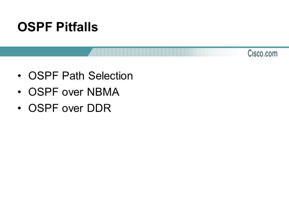 OSPF Pitfalls OSPF Path Selection OSPF over NBMA OSPF over DDR