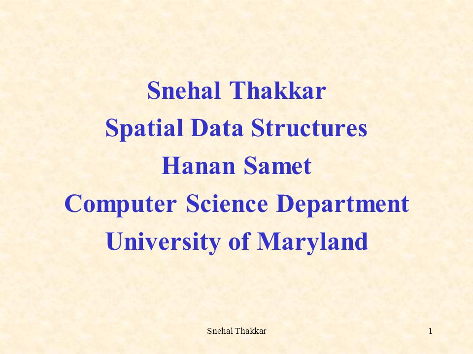 Spatial Data Structures Hanan Samet Computer Science Department
