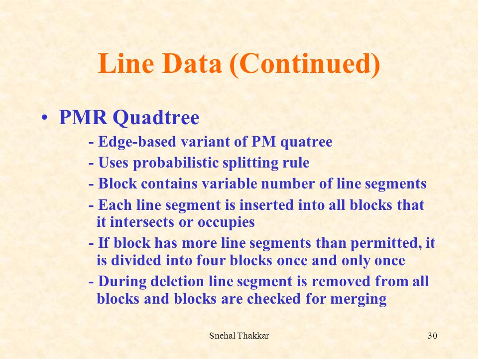 Line Data (Continued) PMR Quadtree - Edge-based variant of PM quatree