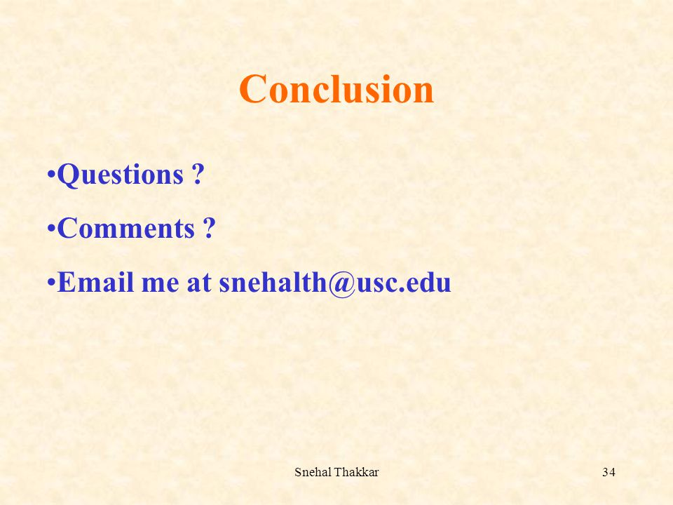 Conclusion Questions Comments Email me at snehalth@usc.edu