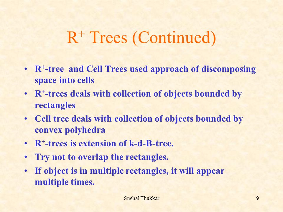 R+ Trees (Continued) R+-tree and Cell Trees used approach of discomposing space into cells.