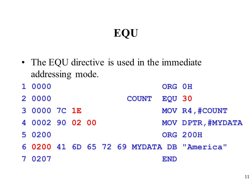 EQU The EQU directive is used in the immediate addressing mode.