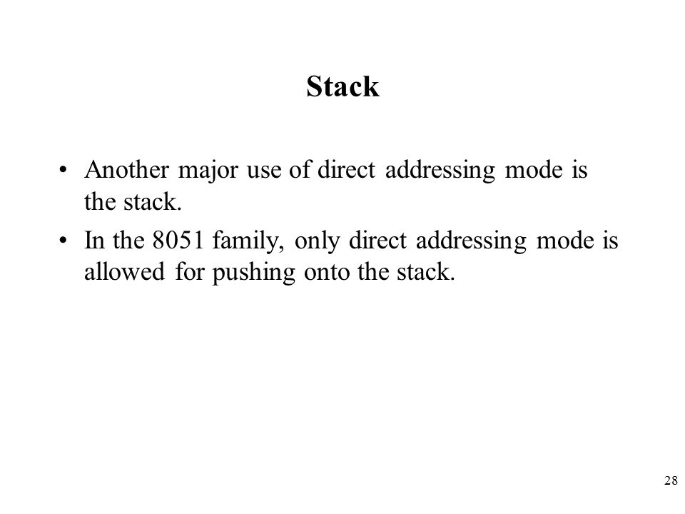 Stack Another major use of direct addressing mode is the stack.