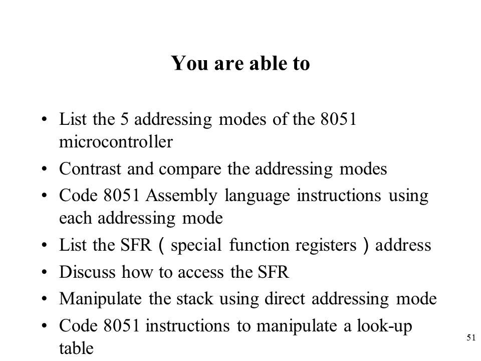 You are able to List the 5 addressing modes of the 8051 microcontroller. Contrast and compare the addressing modes.