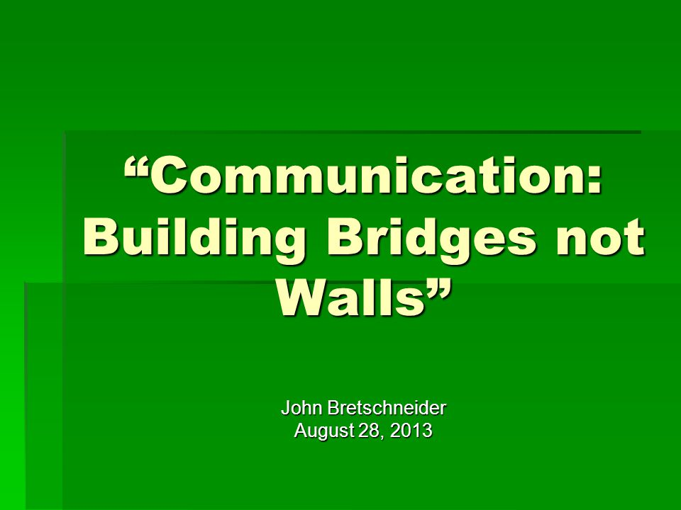 Communication: Building Bridges not Walls
