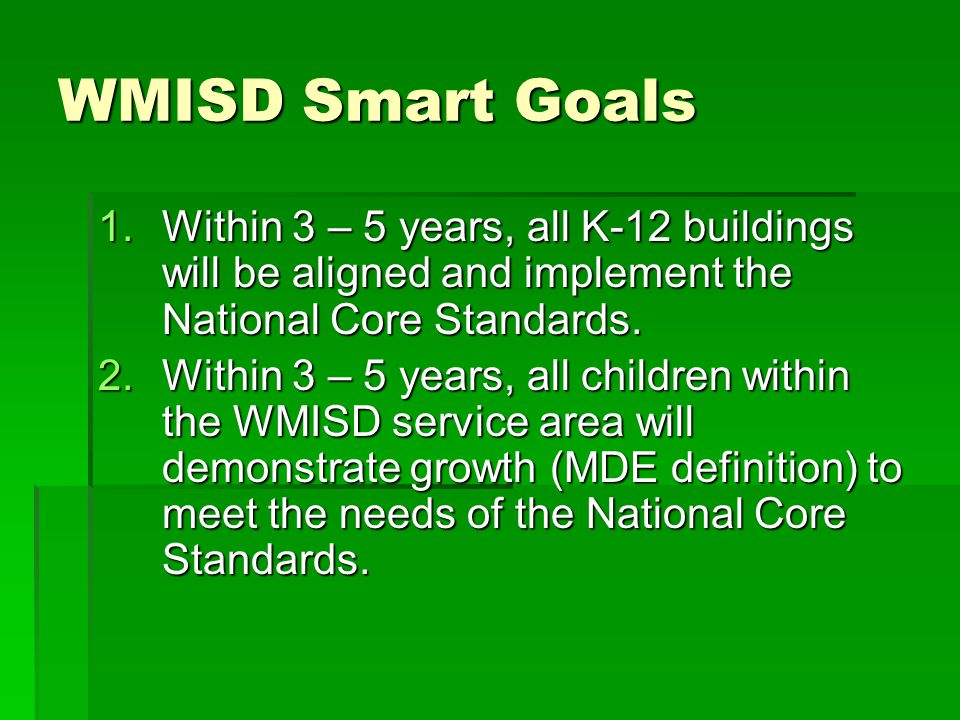 WMISD Smart Goals Within 3 – 5 years, all K-12 buildings will be aligned and implement the National Core Standards.