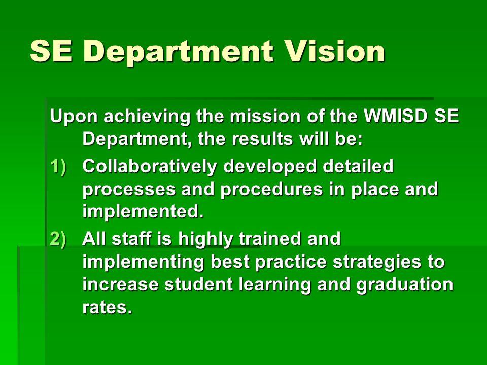 SE Department Vision Upon achieving the mission of the WMISD SE Department, the results will be: