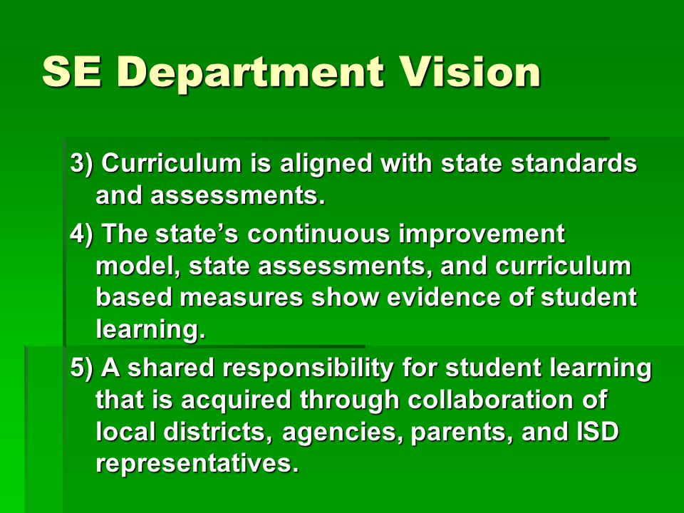 SE Department Vision 3) Curriculum is aligned with state standards and assessments.