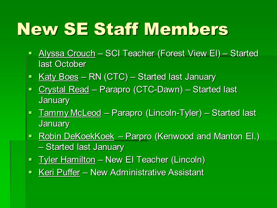 New SE Staff Members Alyssa Crouch – SCI Teacher (Forest View El) – Started last October. Katy Boes – RN (CTC) – Started last January.