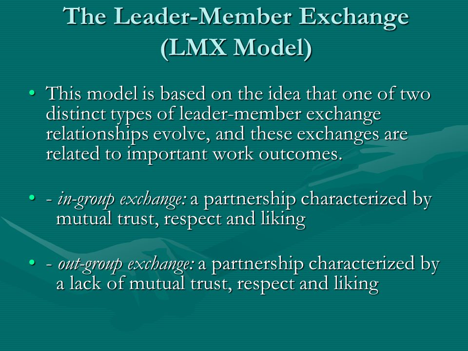 The Leader-Member Exchange (LMX Model)