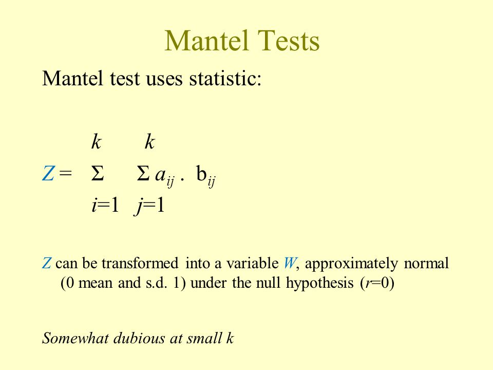 Mantel Tests Mantel test uses statistic: k k Z = Σ Σ aij . bij i=1 j=1