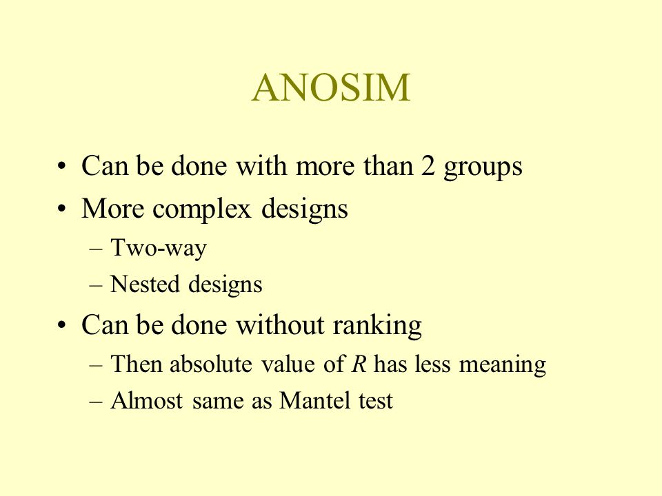 ANOSIM Can be done with more than 2 groups More complex designs