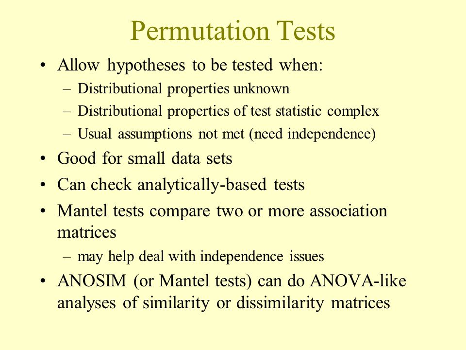 Permutation Tests Allow hypotheses to be tested when: