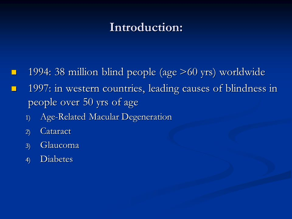 Introduction: 1994: 38 million blind people (age >60 yrs) worldwide