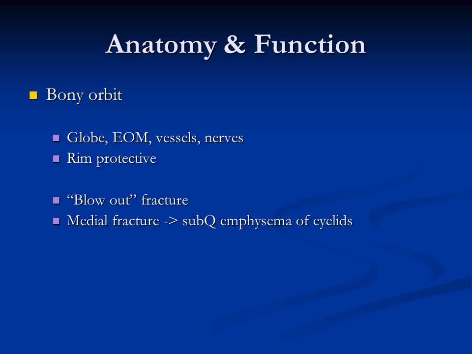 Anatomy & Function Bony orbit Globe, EOM, vessels, nerves