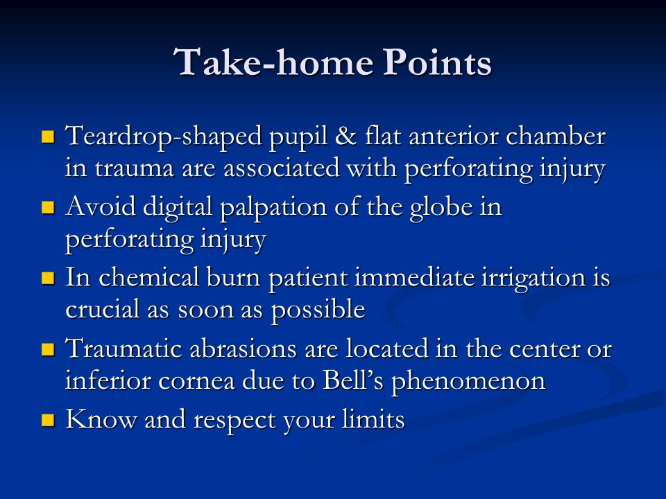 Take-home Points Teardrop-shaped pupil & flat anterior chamber in trauma are associated with perforating injury.