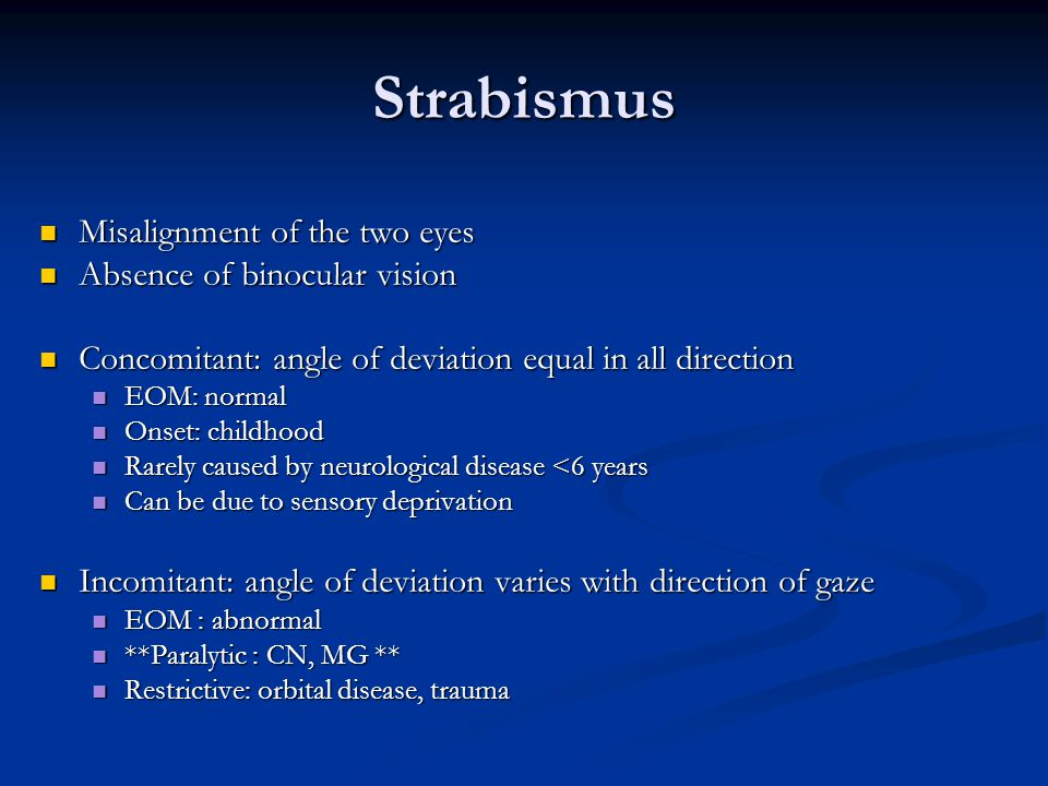 Strabismus Misalignment of the two eyes Absence of binocular vision