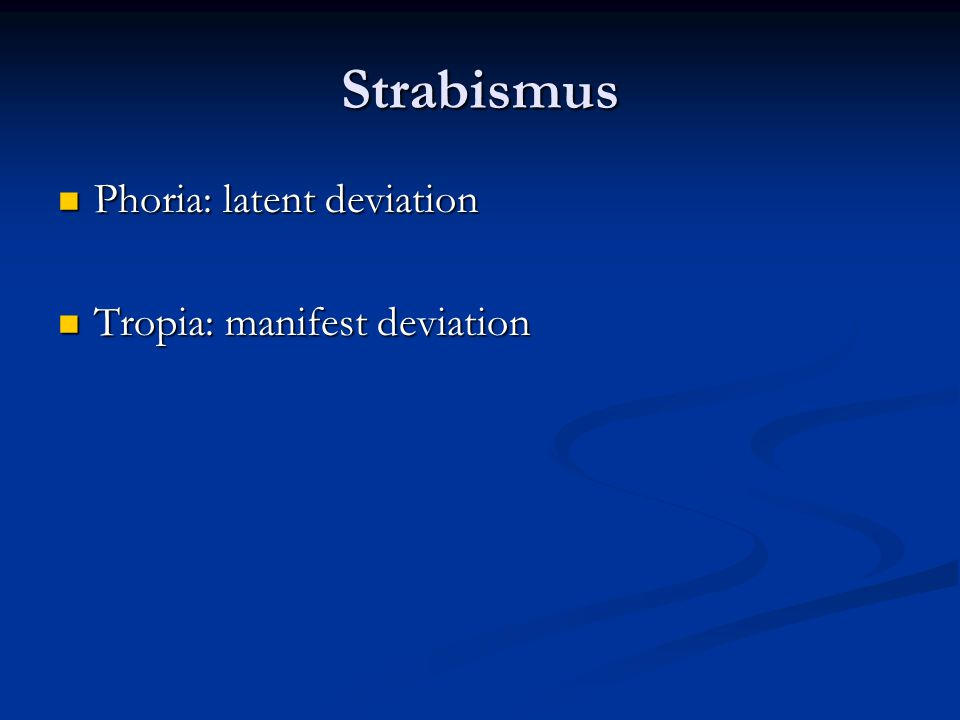 Strabismus Phoria: latent deviation Tropia: manifest deviation
