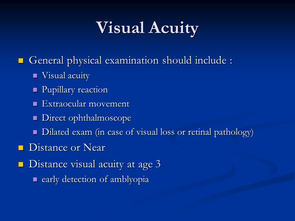 Visual Acuity General physical examination should include :