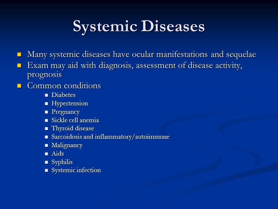 Systemic Diseases Many systemic diseases have ocular manifestations and sequelae.