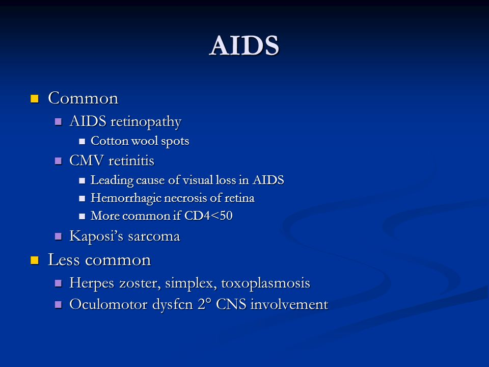 AIDS Common Less common AIDS retinopathy CMV retinitis