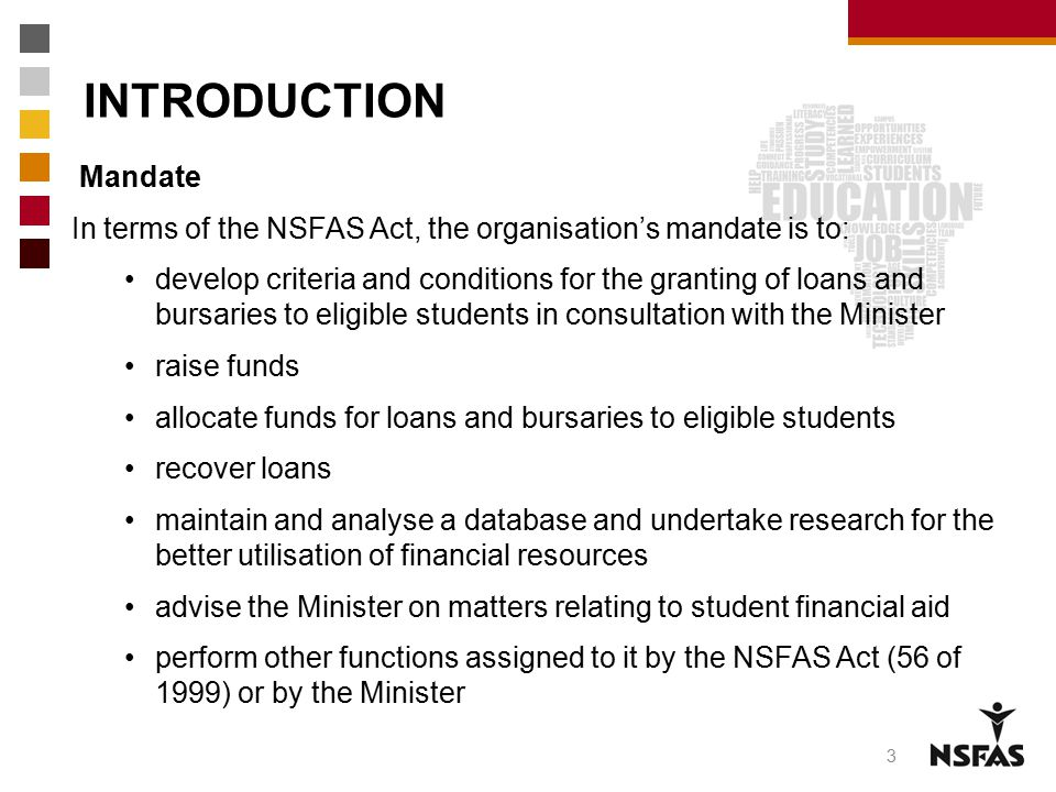 INTRODUCTION Mandate. In terms of the NSFAS Act, the organisation's mandate is to:
