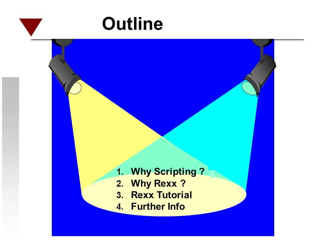 Outline Why Scripting Why Rexx Rexx Tutorial Further Info