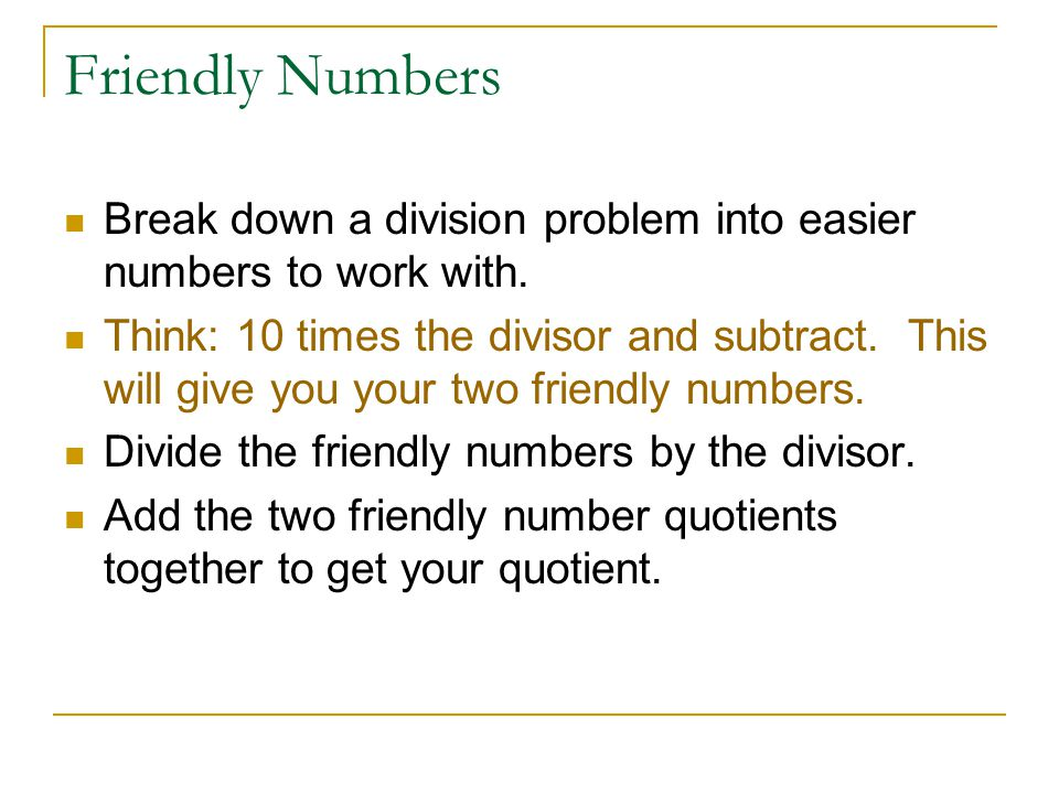 Friendly Numbers Break down a division problem into easier numbers to work with.