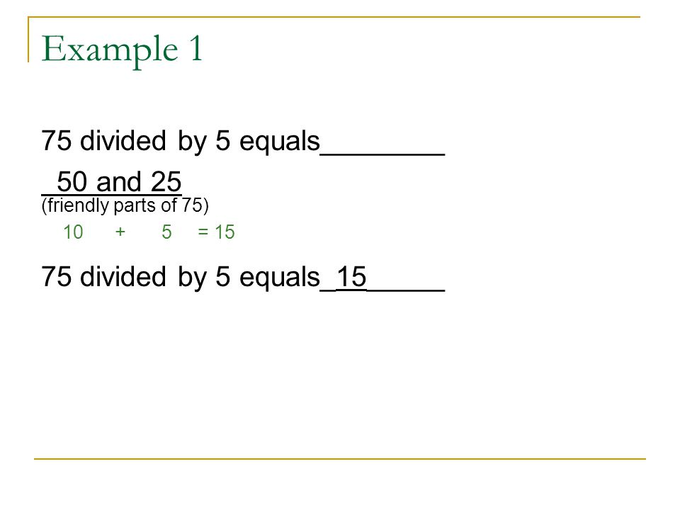 Example 1 75 divided by 5 equals________ 50 and 25