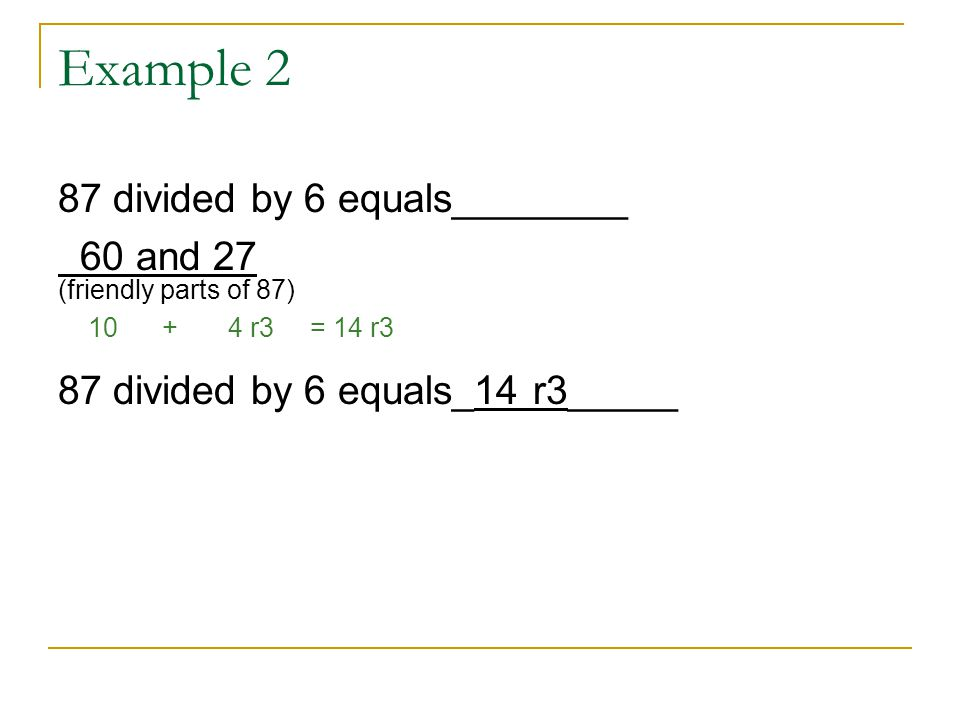 Example 2 87 divided by 6 equals________ 60 and 27