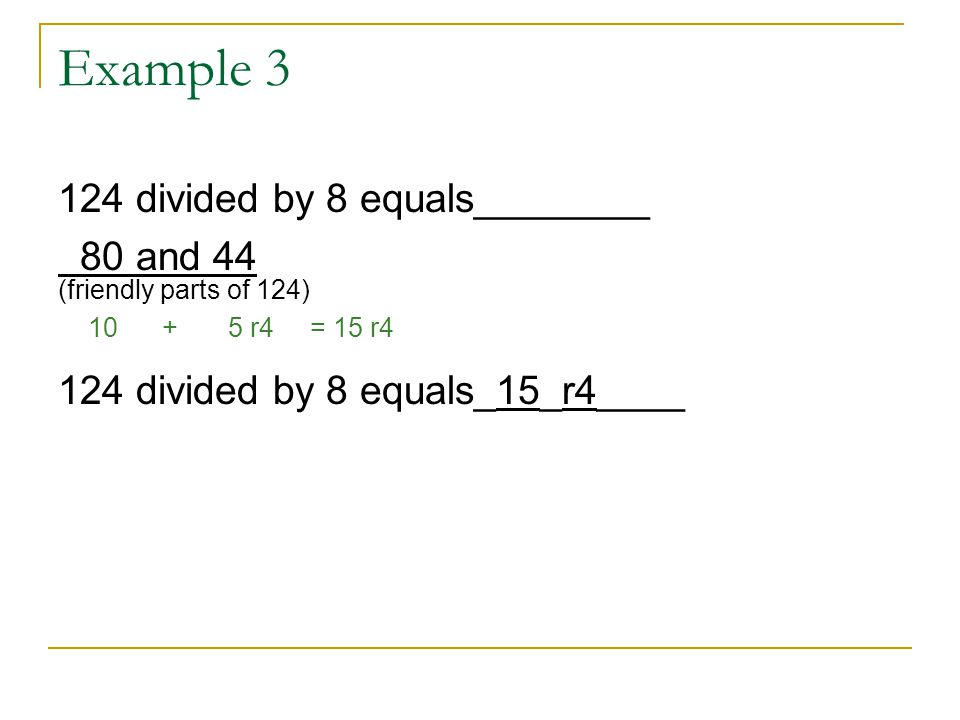 Example 3 124 divided by 8 equals________ 80 and 44