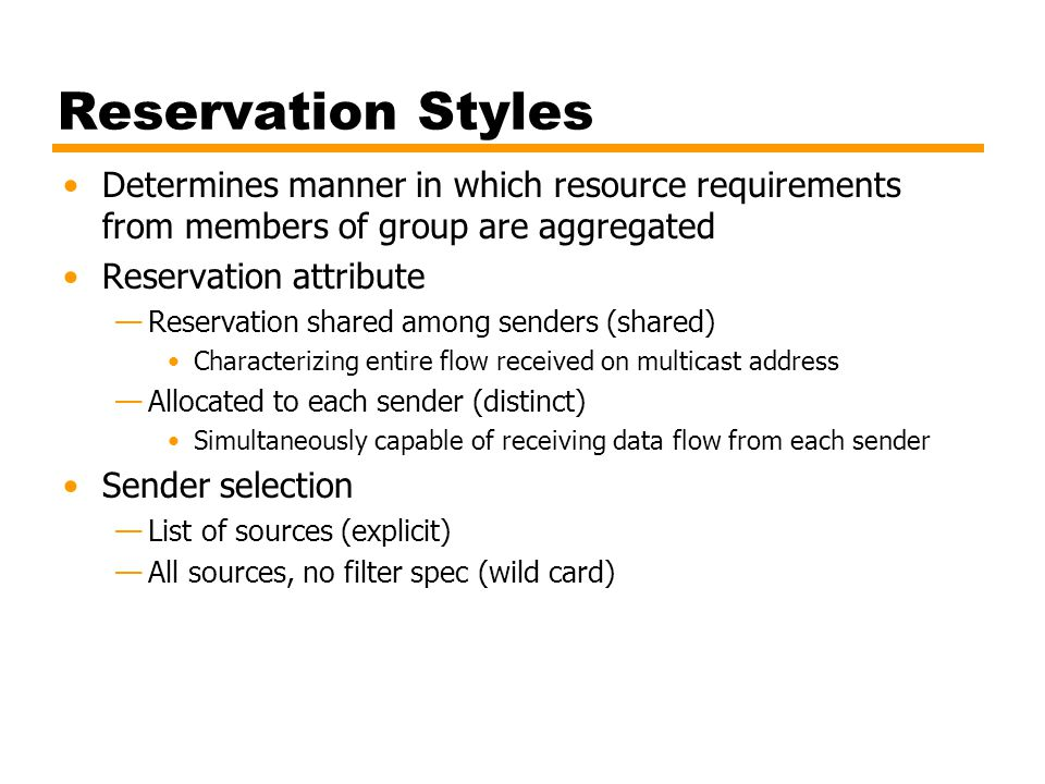 Reservation Styles Determines manner in which resource requirements from members of group are aggregated.