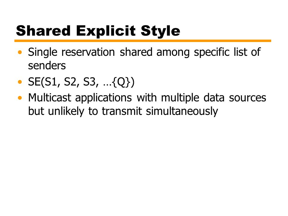 Shared Explicit Style Single reservation shared among specific list of senders. SE(S1, S2, S3, …{Q})