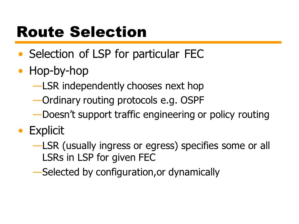 Route Selection Selection of LSP for particular FEC Hop-by-hop