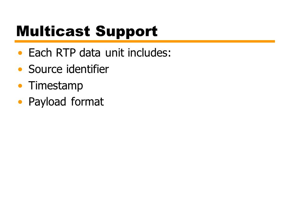 Multicast Support Each RTP data unit includes: Source identifier